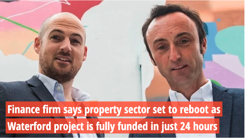 Irish Examiner – Finance firm says property sector set to reboot as Waterford project is fully funded in just 24 hours